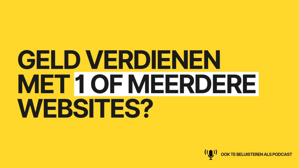 Online geld verdienen met 1 website, of meerdere websites?