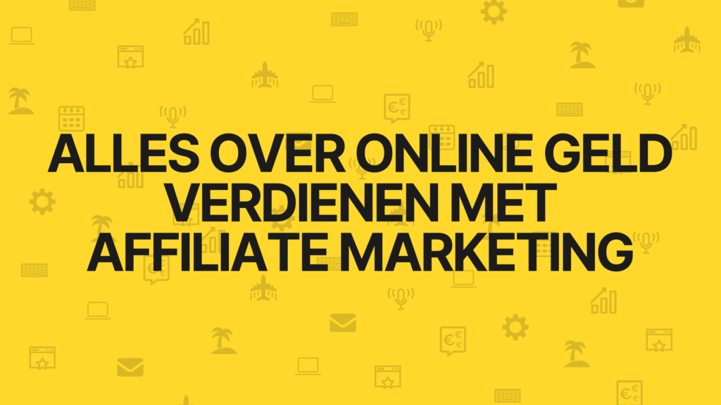 Alles over online geld verdienen met affiliate marketing