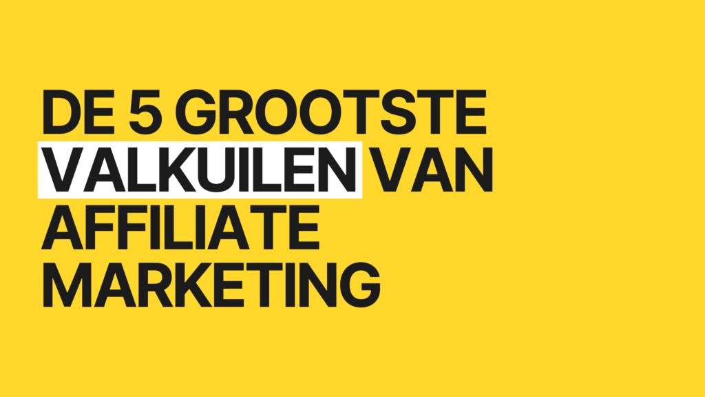 De 5 grootste valkuilen van Affiliate Marketing