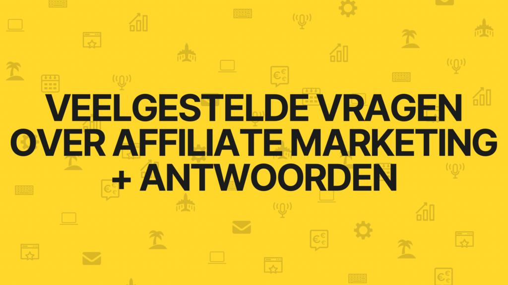 Veelgstelde vragen over affiliate marketing + antwoord