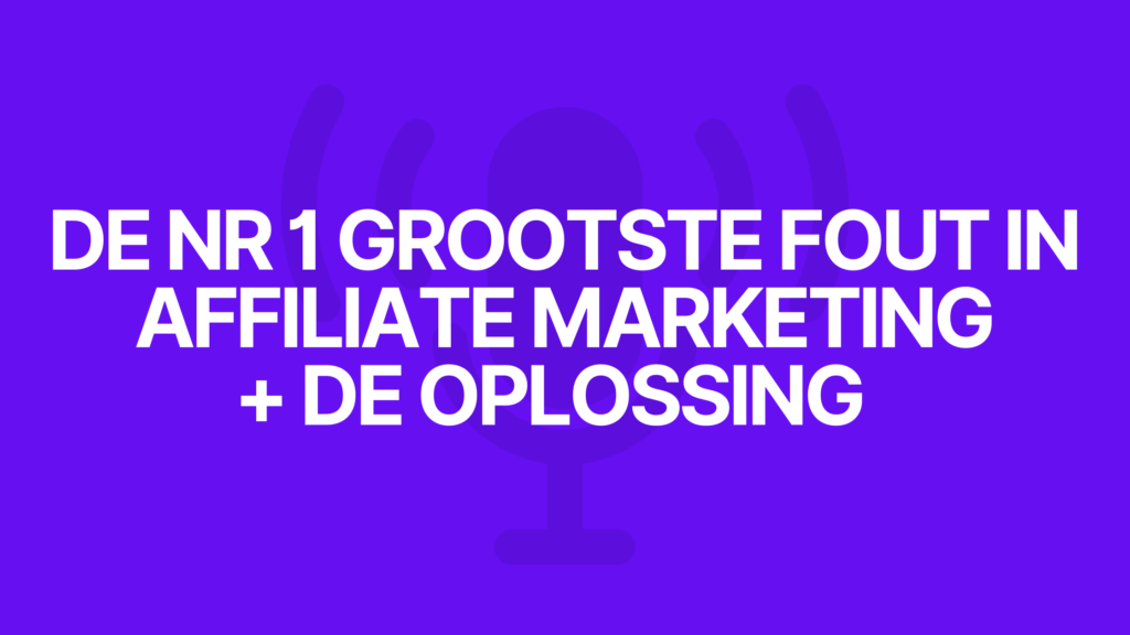 De nr 1 grootste fout in affiliate marketing + de oplossing