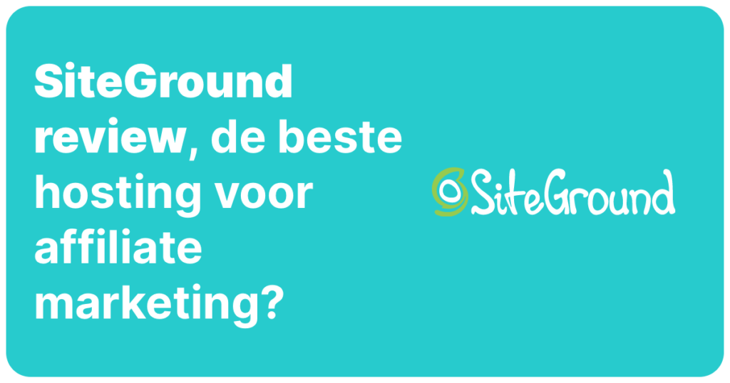 Siteground review, Beste hosting voor affiliate marketing