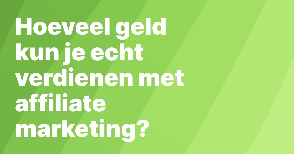 Hoeveel kun je echt verdienen met affiliate marketing?